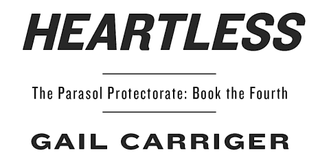 Heartless (Parasol Protectorate 4) by Gail Carriger title page book review vampire sexy hot rare promo the novel strumpet mike the fanboy