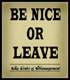 Be-Nice-or-Leave by order of management sign signage store customers