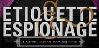 Etiquette and Espionage: Finishing School Book 1 by Gail Carriger book cover rare book jacket poster rare
