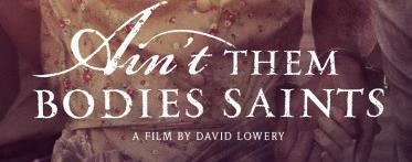 Ain't Them Bodies Saints movie poster rare logo hot robin wright penn case affleck
