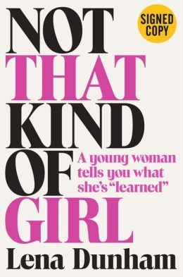 not that kind of girl signed edition lena dunham