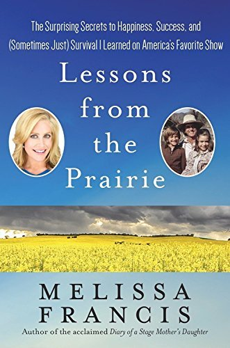 Lessons from the Prairie By Melissa Francis AUTOGRAPHED FIRST EDITION