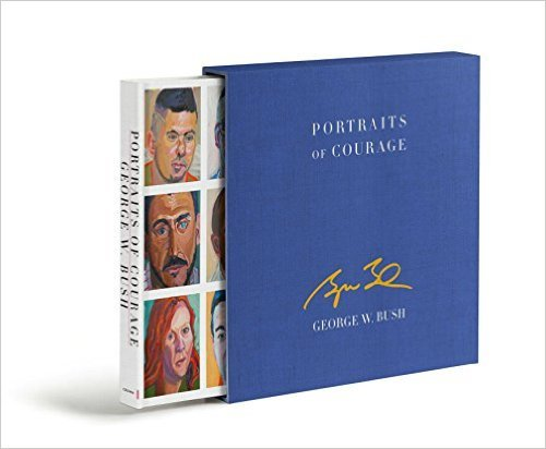 Portraits of Courage (Deluxe Signed Edition) by george w. bush